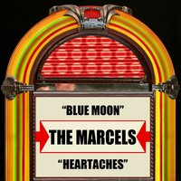 Blue Moon / Heartaches — The Marcels