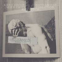 Ashamed — Mike Smith, DJ Revolution, Jonathan Hay, King Tech, KXNG Crooked