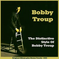 The Distinctive Style of Bobby Troup — Джордж Гершвин, Bobby Troup, Ирвинг Берлин