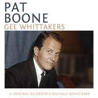 Gee Whittakers — Pat Boone