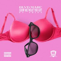 Show Me What You Got (feat. Trina) — Trina, Blvd Marc