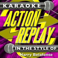 Karaoke Action Replay: In the Style of Harry Belafonte — Karaoke Action Replay