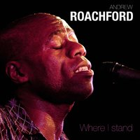 Where I Stand — Andrew Roachford, Roachford