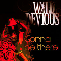 Gonna Be There — Wild & Devious