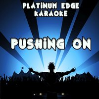 Pushing On — Platinum Edge Karaoke