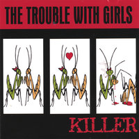 Killer — The Trouble & Girls