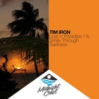 Lost in Paradise / A Smile Through Sadness — Tim Iron
