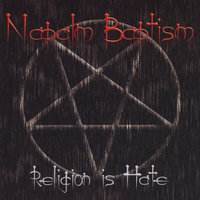 Religion is Hate — Napalm Baptism