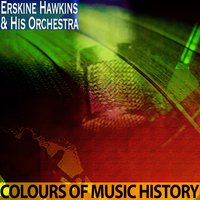 Colours of Music History — Erskine Hawkins & His Orchestra
