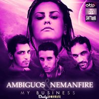 My Business — Fixequipe, Ambiguos, NemAnFire, Ambiguos, NemAnFire