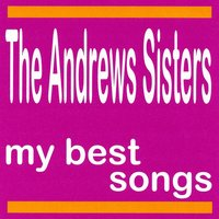 The Andrews Sisters : My Best Songs — The Andrews Sisters