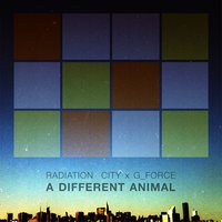 A Different Animal — Radiation City x G_Force