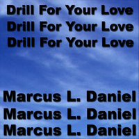 Drill For Your Love — Marcus Daniel