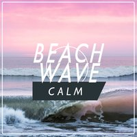 Beach Wave Calm — Beach Waves Specialists, Ocean Waves, Ocean Sounds, Beach Waves Specialists|Ocean Sounds|Ocean Waves