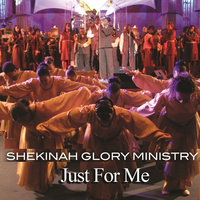 Just For Me — Shekinah Glory Ministry