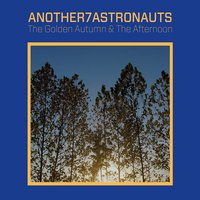 The Golden Autumn & The Afternoon — Another 7 Astronauts