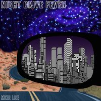 Night Drive Fever — Mike Lee