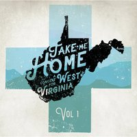 Take Me Home: A Concert for West Virginia, Vol.1 — сборник