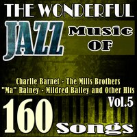 "The Wonderful Jazz Music of Charlie Barnet, The Mills Brothers, ""Ma"" Rainey, Mildred Bailey and Other Hits, Vol. 5 — сборник"