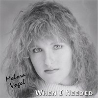 When I Needed — Melora Vogel