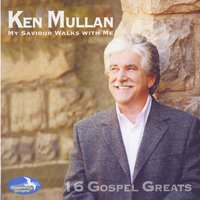 My Saviour Walks With Me — Ken Mullen