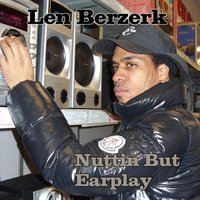 Nuttin But Earplay — Len Berzerk