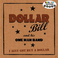 I Ain't Got But a Dollar — Dollar Bill and His One Mand Band
