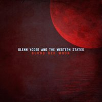 Blood Red Moon — Glenn Yoder & the Western States