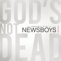 God's Not Dead - The Greatest Hits Of The Newsboys — Newsboys