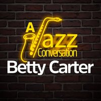 A Jazz Conversation — Betty Carter