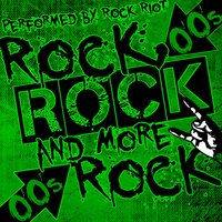 Rock, Rock and More Rock: 00's — Rock Riot