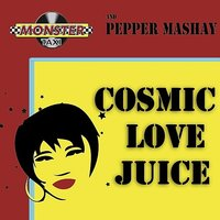 Cosmic Love Juice - EP — Monster Taxi and Pepper Mashay