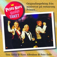 Prins Korv under taket — Hasse Alfredson, Peter Dalle, Tina Ahlin
