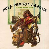 If the Shoe Fits — Pure Prairie League