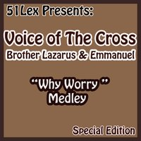 51 Lex Presents Why Worry Medley — Voice Of The Cross Brothers Lazarus & Emmanuel