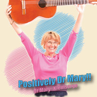Positively Dr Mary — Dr Mary Kleinsorge