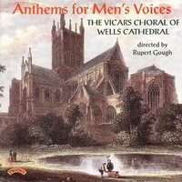 Anthems for Men's Voices — The Vicars Choral of Wells Cathedral|Rupert Gough|Jeremy Rouse