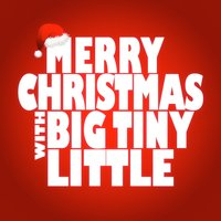 Merry Christmas with Big Tiny Little — Big Tiny Little