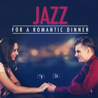 Jazz for a Romantic Dinner — Romantic Jazz, Dining With Jazz, Restaurant Music Songs, Dining with Jazz|Restaurant Music Songs|Romantic Jazz