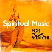 Spiritual Music for Yoga & Tai Chi — Tai Chi, Yoga and Pilates Music|Spiritual Fitness Music|Tai Chi, Yoga and Pilates Music, Spiritual Fitness Music