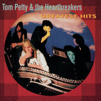 Greatest Hits — Tom Petty And The Heartbreakers