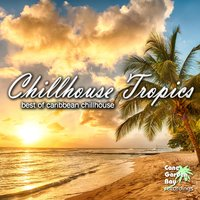 Chillhouse Tropics - Best of Caribbean Chillhouse — сборник