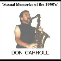 Saxual Memories of the 1950's — Don Carroll