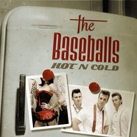 Hot N Cold [Exclusive] — The Baseballs