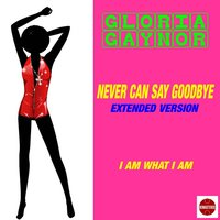 Never Can Say Goodbye — Gloria Gaynor