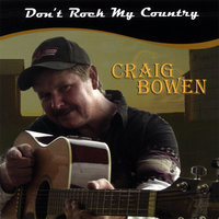 Don't Rock My Country — Craig Bowen