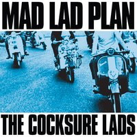 Mad Lad Plan — The Cocksure Lads