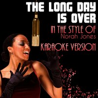 The Long Day Is Over (In the Style of Norah Jones) - Single — Ameritz Audio Karaoke