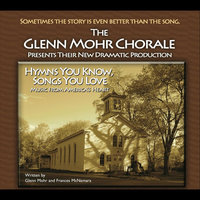 Hymns You Know, Songs You Love — The Glenn Mohr Chorale