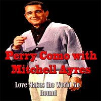 Love Makes the World Go Round — Perry Como, Mitchell Ayres